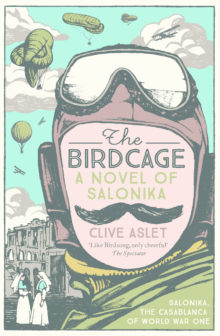 Book cover image: The Birdcage - a novel of Salonika, by Clive Aslet