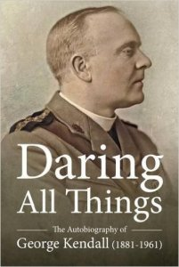 Cover image of 'Daring All Things - The Autobiography of George Kendall (1881-1961), published by Helion & Company Ltd, November 2016.